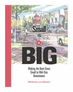 Small Is Big: Making The Next Great Small To Mid-Size Downtowns (SKU 1065529026)